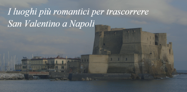 St. Valentine: the route of the most romantic places in Naples